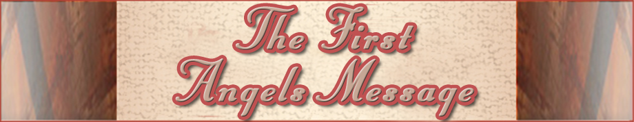 The Three Angels Messages of Revelation 14:6-12 - The First Angels Message