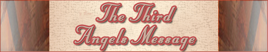 The Three Angels Messages of Revelation 14:6-12 - The Third Angles Message